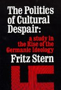 Politics of Cultural Despair: A Study in the Rise of the Germanic Ideology, The