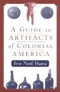 Guide to the Artifacts of Colonial America, A