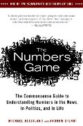 Numbers Game: The Commonsense Guide to Understanding Numbers in the News,in Politics, and in L ife, The