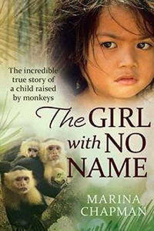 Girl with No Name: The Incredible True Story of a Child Raised by Monkeys [Paperback], The
