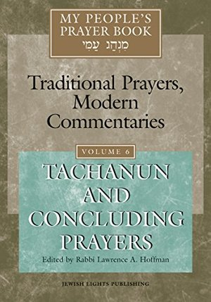 My People's Prayer Book: Traditional Prayers, Modern Commentaries, Vol. 6: Tachanun and Concluding Prayers