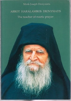 Abbot Haralambos Dionysiatis the Teacher of Noetic Prayer