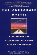 Corporate Mystic: A Guidebook for Visionaries with Their Feet on the Ground, The