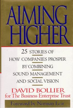 Aiming Higher: 25 Stories of How Companies Prosper by Combining Sound Management and Social Vision