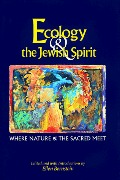 Ecology & the Jewish Spirit: Where Nature and the Sacred Meet