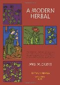 Modern Herbal (Volume 1, A-H): The Medicinal, Culinary, Cosmetic and Economic Properties, Cultivation and Folk-Lore of Herbs, Grasses, Fungi, Shrubs & Trees with Their Modern Scientific Uses, A