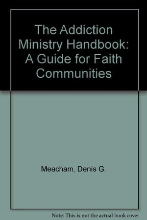 Addiction Ministry Handbook: A Guide for Faith Communities, The