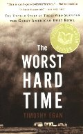 Worst Hard Time: The Untold Story of Those Who Survived the Great American Dust Bowl, The