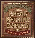Complete Guide to Bread Machine Baking: Recipes for 1 1/2- and 2-pound Loaves (Better Homes & Gardens), The