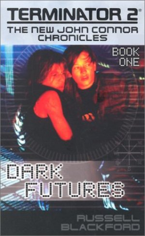 Dark Futures (Terminator 2: The New John Connor Chronicles)