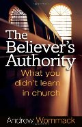 Believer's Authority: What You Didn't Learn in Church, The