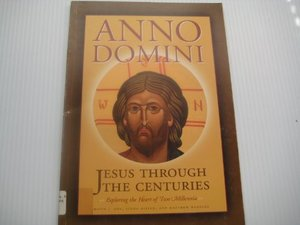 Anno Domini: Jesus Through the Centuries: Exploring the Heart of Two Millennia: Exhibition Catalogue