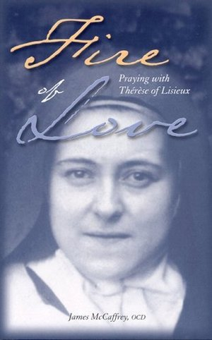 Fire Of Love: Praying With Therese Of Lisieux