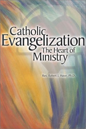 Catholic Evangelization: The Heart of Ministry
