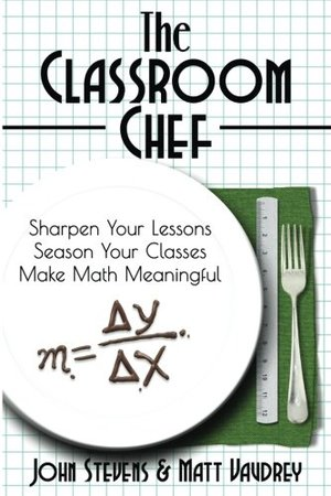 Classroom Chef: Sharpen Your Lessons, Season Your Classes, Make Math Meaningful, The