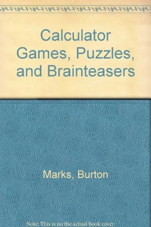 Calculator Games, Puzzles, and Brainteasers