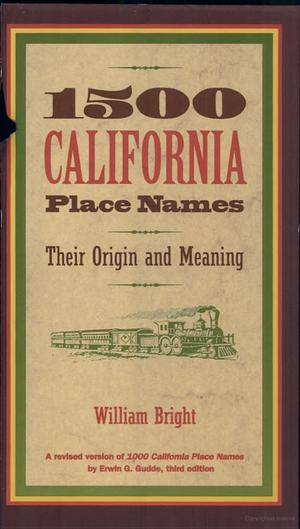 1500 California Place Names: Their Origin and Meaning, a Revised Version of 1000 California Place Names by Erwin G. Gudde