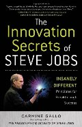 Innovation Secrets of Steve Jobs: Insanely Different Principles for Breakthrough Success, The