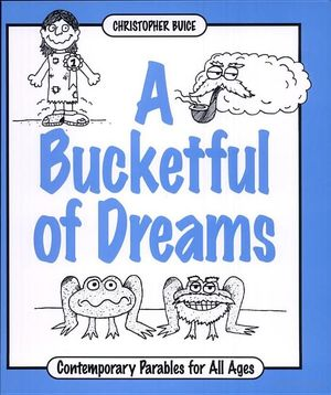 Bucket Full of Dreams: Contemporary Parables for All Ages, A