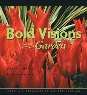 Bold Visions for the Garden: Basics, Magic & Inspiration