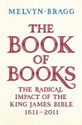 Book of Books: The Radical Impact of the King James Bible, 1611-2011, The