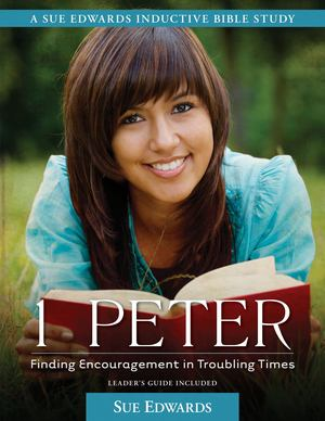 1 Peter: Finding Encouragement in Troubling Times (A Sue Edwards Indu