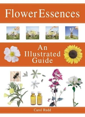 Flower Essences: the Complete Illustrated Guide (Complete Illustrated Guides)