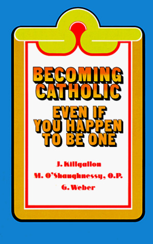 Becoming Catholic: Even If You Happen to Be One