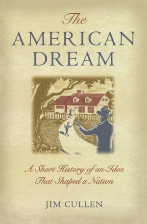 American Dream: A Short History of an Idea That Shaped a Nation, The