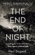 End of Night: Searching for Natural Darkness in an Age of Artificial Light, The