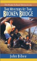 Mystery at the Broken Bridge (Home School Detectives), The