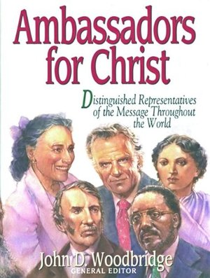 Ambassadors for Christ: Distinguished Representatives of the Message Throughout the World