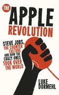 Apple Revolution: Steve Jobs, the Counter Culture and How the Crazy Ones Took Over the World, The