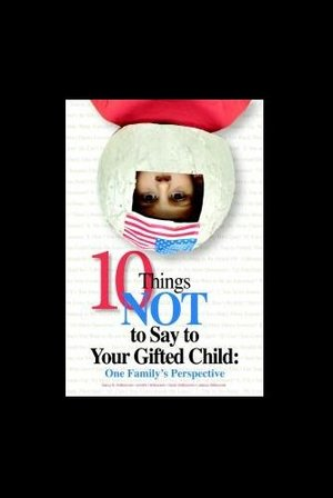 10 Things Not to Say to Your Gifted Child: One Family's Perspective