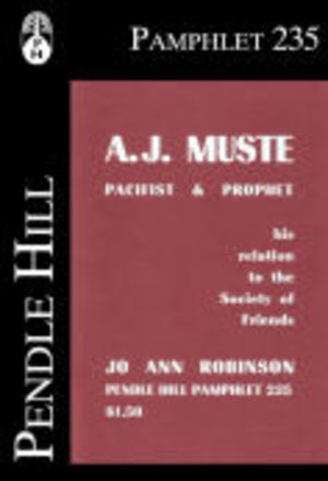 A.J. Muste, pacifist & prophet: His relation to the Society of Friends