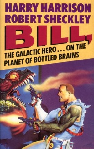 Bill, the Galactic Hero on The Planet of Bottled Brains