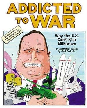 Addicted to War: Why The US Can't Kick Militarism