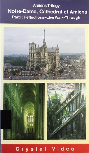 Amiens Trilogy; Notre-Dame. Cathedral of Amiens; Part I: Reflections-Live Walk Through
