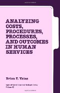 Analyzing Costs, Procedures, Processes, and Outcomes in Human Services: An Introduction (Applied Social Research Methods)