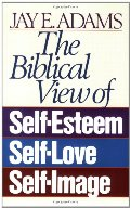 Biblical View of Self-Esteem, Self-Love, and Self-Image, The