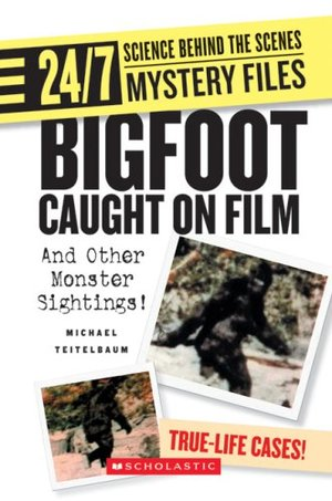 Bigfoot Caught on Film: And Other Monster Sightings! (24/7: Science Behind the Scenes: Mystery Files)