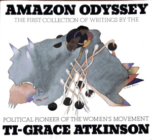 Amazon Odyssey: [The First Collection of Writings by the Political Pioneer of the Women's Movement]