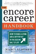 Encore Career Handbook: How to Make a Living and a Difference in the Second Half of Life, The
