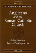 Anglicans and the Roman Catholic Church: Reflections on Recent Developments
