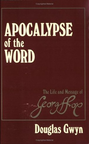 Apocalypse of the Word: The Life and Message of George Fox (1624-1691)