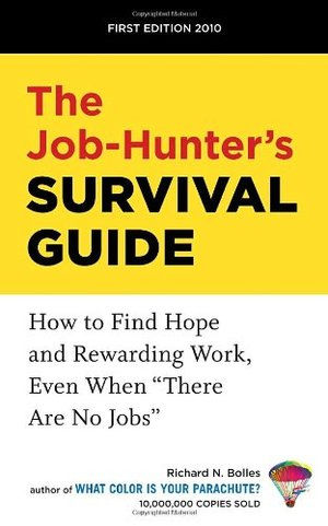 Job-Hunter's Survival Guide: How to Find a Rewarding Job Even When There Are No Jobs, The
