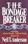 Bondage Breaker: Overcoming Negative Thoughts, Irrational Feelings, Habitual Sins, The