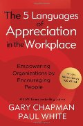 5 languages of appreciation in the workplace : empowering organizations by encouraging people, The