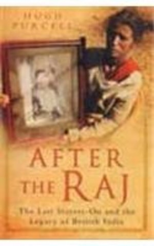 After The Raj : The Last Stayers On And the Legacy Of British India