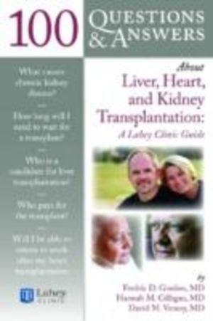 100 questions and answers about liver, heart and kidney transplantation a lahey clinic guide